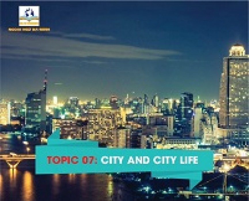 TOPIC 07: CITY AND CITY LIFE