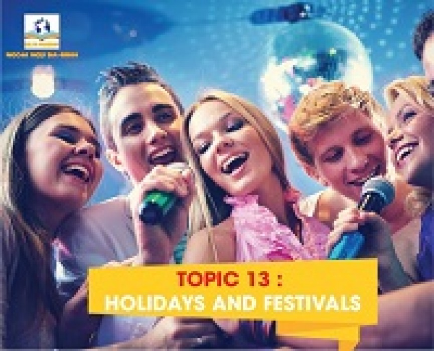 TOPIC 13 : HOLIDAYS AND FESTIVALS