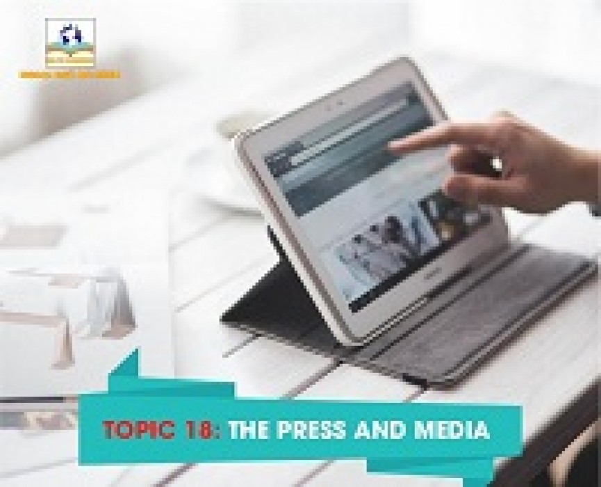 TOPIC 18: THE PRESS AND MEDIA