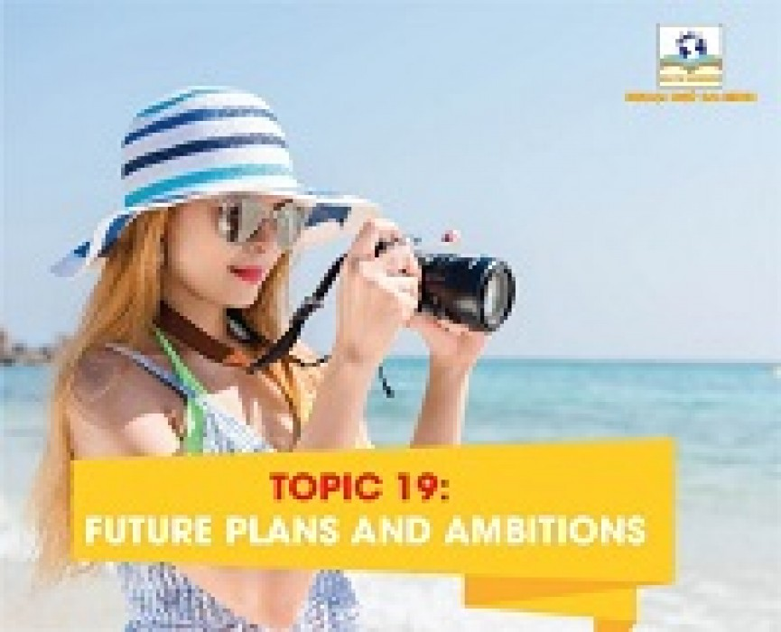 TOPIC 19: FUTURE PLANS AND AMBITIONS
