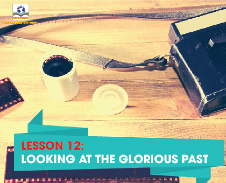 LESSON 12: LOOKING AT THE GLORIOUS PAST