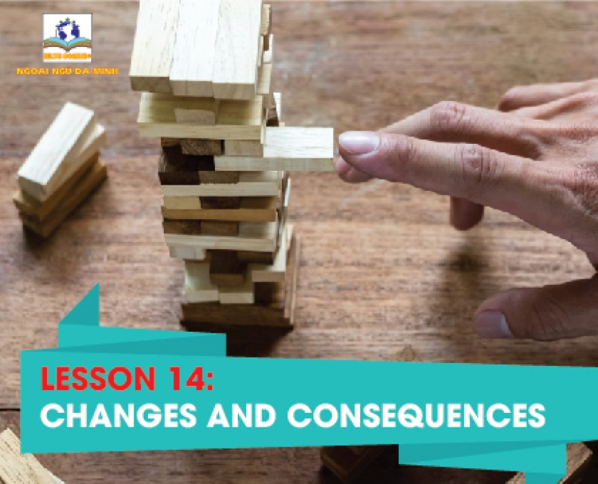 LESSON 14: CHANGES AND CONSEQUENCES