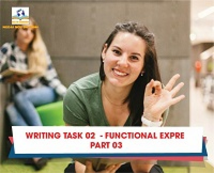 WRITING TASK 02  -FUNCTIONAL EXPRESSIONS -PART 03